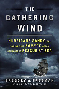 Gathering Wind: Hurricane Sandy, the Sailing Ship Bounty, and a Courageous Rescu