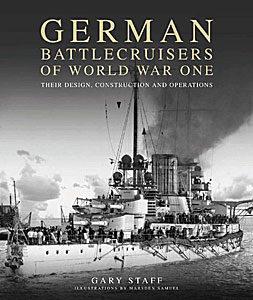 German Battlecruisers of World War One: Their Design, Construction and Operation