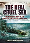 Real Cruel Sea: The Merchant Navy in the Battle of the Atlantic