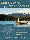 Drift Boats and River Dories: Their Design, History, Construction and Use