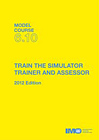 Model Course 6.10: Train the Simulator Trainer and Assessor, 2012 edition.