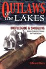Outlaws of the Lakes: Bootlegging & Smuggling from Colonial Times to Prohibition