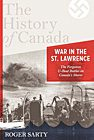 War in the St. Lawrence: The Forgotten U-Boat Battles on Canada's Shores