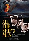All the Ship's Men: HMCS Athabaskan Untold Stories