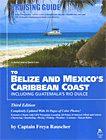 Cruising Guide to Belize & Mexico's Caribbean Coast incl. Guatamala's Rio Dulce