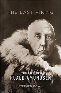 Last Viking: The Life of Roald Amundsen