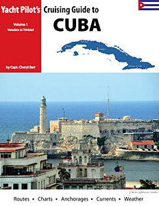 Yacht Pilot's Guide to Cruising Cuba, Vol. 1: Varadero to Cienfuegos