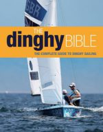 Dinghy Bible: The Complete Guide to Dinghy Sailing
