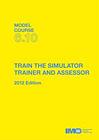 Model Course 6.10: Train the Simulator Trainer and Assessor, 2012 edition (ebook)