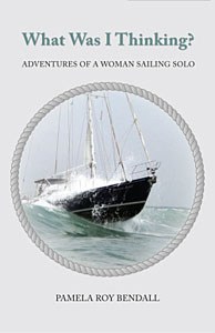 What Was I Thinking? Adventures of a Woman Sailing Solo