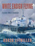 White Ensign Flying: Corvette HMCS Trentonian